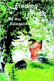 Finding Phebe - Wesley Ross Holmquist