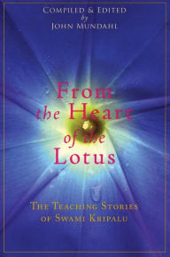 From the Heart of the Lotus: The Teaching Stories of Swami Kripalu - Swami Kripalu