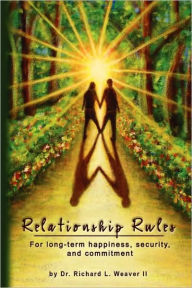 Relationship Rules: For Long-Term Happiness, Security And Commitment - Richard L. Weaver II