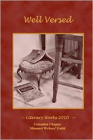 Well Versed: Literary Works 2010 - Columbia Chapt Missouri Writers' Guild