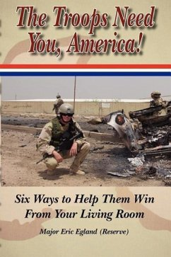 The Troops Need You, America: Six Ways to Help Them Win from Your Living Room - Egland, Major Eric