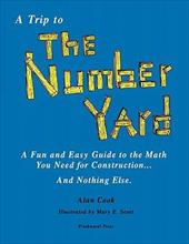 A Trip to the Number Yard: A Fun and Easy Guide to Math You Need for Construction - Cook, Alan