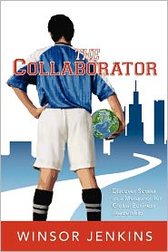 The Collaborator: Discover Soccer as a Metaphor for Global Business Leadership - Winsor Jenkins