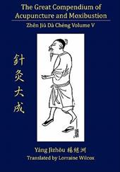 The Great Compendium of Acupuncture and Moxibustion Vol. V - Yang, Jizhou / Wilcox, Lorraine