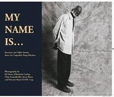 My Name Is: Portraits and Table Stories from the Capuchin Soup Kitchen - Capuchin Soup Kitchen