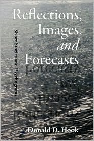 Reflections, Images, And Forecasts - Donald D. Hook