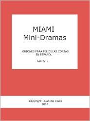 Miami Mini-Dramas, Libro I (Guiones Para Peliculas Cortas En Espanol)