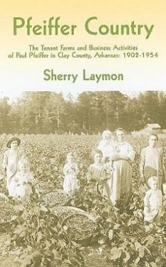 Pfeiffer Country: The Tenant Farms and Business Activities of Paul Pfeiffer in Clay County, Arkansas: 1902-1954 - Laymon, Sherry