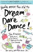 Fraser, Jan;Larson, Lila;Savage, Sue: You´re Never Too Old to Dream Dare Dance!