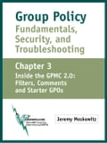 Group Policy Fundamentals, Security, and Troubleshooting: Chapter 3: GPMC 2.0: Filters, Comments, and Starter GPOs - Moskowitz, Jeremy A