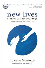 New Lives: Stories of Rescued Dogs helping, Healing and Giving Hope - Joanne Wannan
