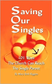 Saving Our Singles - 101 Ways The Church Can Reach The Single Parent - Mary Beth Riggins