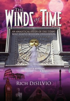 The Winds of Time: An Analytical Study of the Titans Who Shaped Western Civilization - Master Edition - Disilvio, Rich