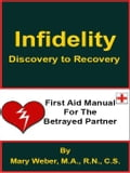 Infidelity: Discovery to Recovery, First Aid Manual for the Betrayed Partner - Mary Weber, M.A., R.N., C.S.