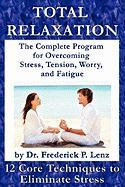 Total Relaxation - The Complete Program to Overcome Stress, Tension, Worry and Fatigue