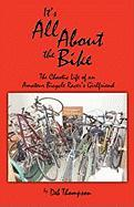 It's All about the Bike: The Chaotic Life of an Amateur Bicycle Racer's Girlfriend