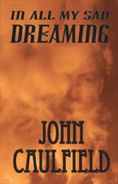 In All My Sad Dreaming - Caulfield, John