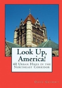 Look Up, America!: 40 Urban Hikes in the Northeast Corridor - Gelbert, Doug