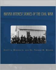Human Interest Stories of the Civil War - Scott L. Mingus Jr, Thomas M. Mingus