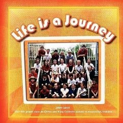 Life Is a Journey - 4th Grade Class at Christ the King Catholic School, Evansville, Indiana, 2009-2010 - Herausgeber: James, Michelle Ball, Susan Watson, Sara
