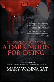 Pennsylvania Dutch: A Dark Moon for Dying - Mary Wannagat