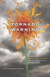 Tornado Warning: A Memoir of Teen Dating Violence and Its Effect on a Woman's Life - Waldal, Elin Stebbins