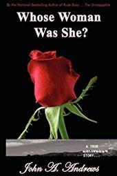 Whose Woman Was She? a True Hollywood Story - Andrews, John A.