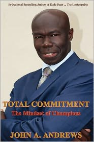 Total Commitment - The Mindset Of Champions - John A Andrews