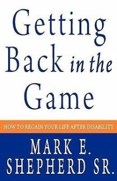 Getting Back in the Game: How to Regain Your Life After Disability - Shepherd Sr, Mark E.