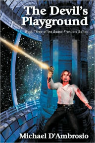 The Devil's Playground, Book Three of the Space Frontier Series - Michael D'Ambrosio