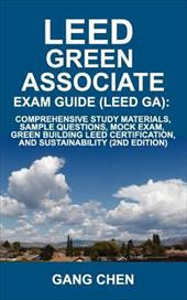 Leed Ga Exam Guide: A Must-Have for the Leed Green Associate Exam: Comprehensive Study Materials, Sample Questions, Mock Exam, Gre - Chen, Gang