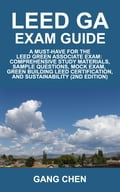 LEED GA Exam Guide: A must-have for the LEED green associate exam: Comprehensive study materials, sample questions, mock exam, green building leed cer - Chen, Gang