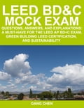 LEED BD & C MOCK EXAM: Questions, Answers, and Explanations: A Must-Have for the LEED AP BD+C Exam, Green Building LEED Certification, and Sustainabilit - Chen, Gang