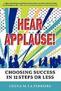 Hear Applause! Choosing Success in 12 Steps or Less