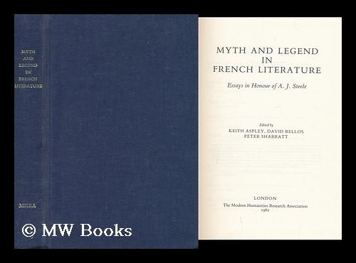 Myth and Legend in French Literature: Essays in Honour of A. J. Steele