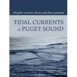Tidal Currents of Puget Sound: Graphic Current Charts and Flow Patterns - David Burch