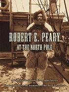 Robert E. Peary at the North Pole