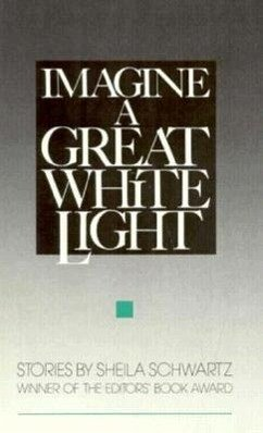 Imagine a Great White Light: Stories - Schwartz, Shelia Schwartz, Sheila