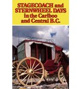 Stagecoach and Sternwheel Days in the Cariboo and Central BC - Willis J. West