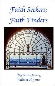 Faith Seekers; Faith Finders: Pilgrims on a Journey - William H. Jones