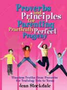 Proverbs and Principles for Parenting Practically Perfect Progeny
