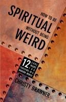 How to Be Spiritual Without Being Weird