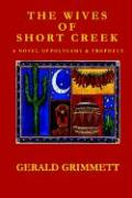 The Wives of Short Creek-A Novel of Polygamy & Prophecy