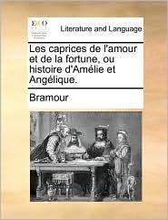 Les caprices de l'amour et de la fortune, ou histoire d'Am lie et Ang lique. - Bramour