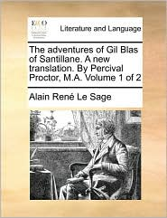 The Adventures of Gil Blas of Santillane. a New Translation. by Percival Proctor, M.A. Volume 1 of 2 - Alain Rene Le Sage
