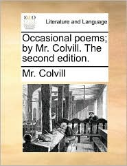 Occasional poems; by Mr. Colvill. The second edition. - Mr. Colvill