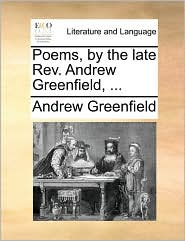 Poems, by the late Rev. Andrew Greenfield, ... - Andrew Greenfield
