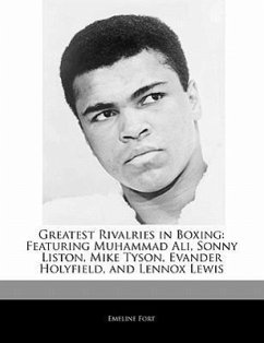 Greatest Rivalries in Boxing: Featuring Muhammad Ali, Sonny Liston, Mike Tyson, Evander Holyfield, and Lennox Lewis - Fort, Emeline Stevens, Dakota