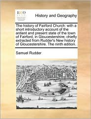 The History of Fairford Church: With a Short Introductory Account of the Antient and Present State of the Town of Fairford, in Gloucestershire; Chiefl