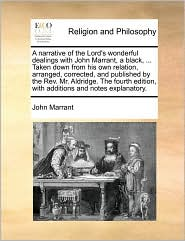 A narrative of the Lord's wonderful dealings with John Marrant, a black, ... Taken down from his own relation, arranged, corrected, and published by the Rev. Mr. Aldridge. The fourth edition, with additions and notes explanatory. - John Marrant